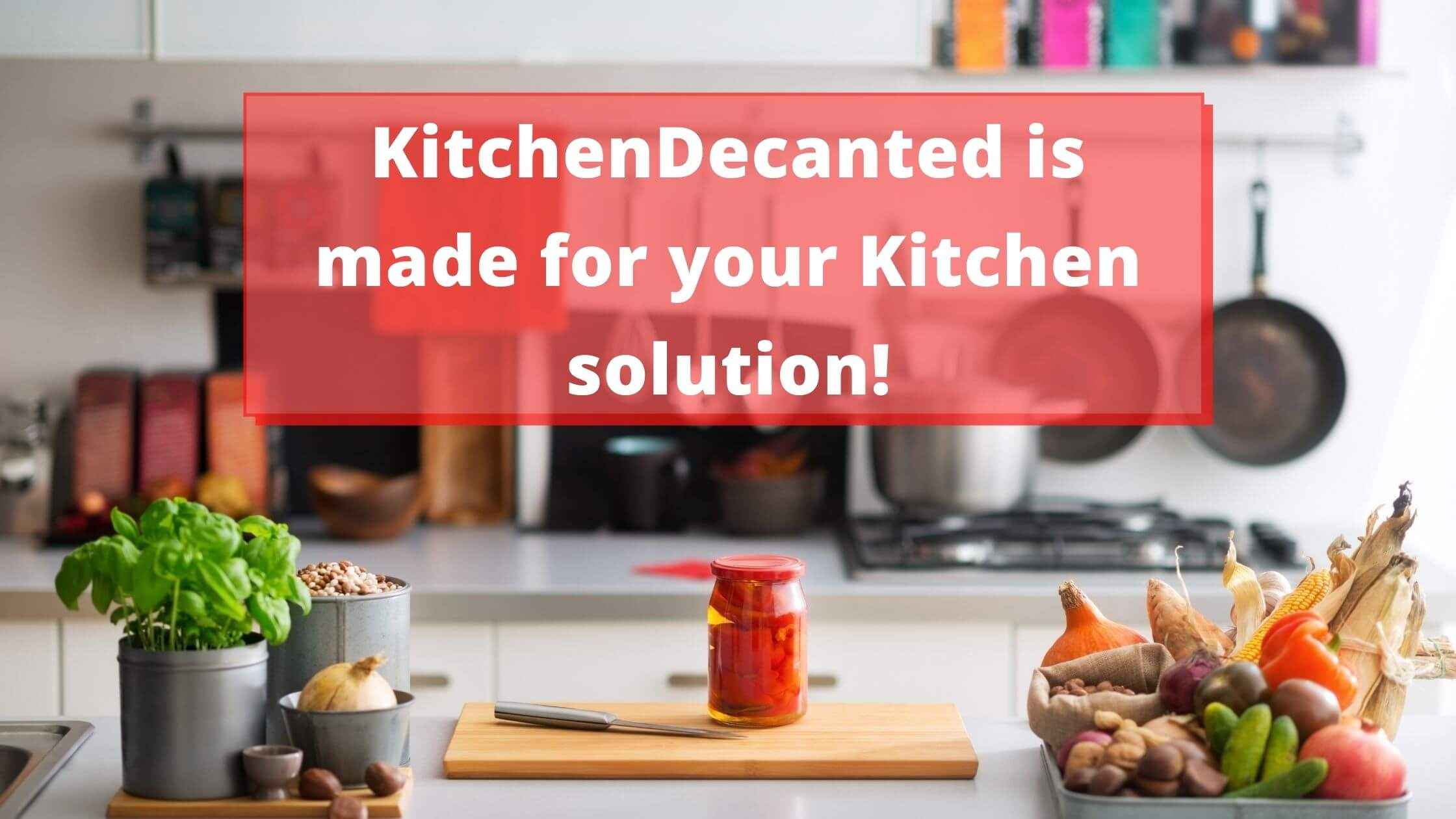 KitchenDecanted is made for your Kitchen solution